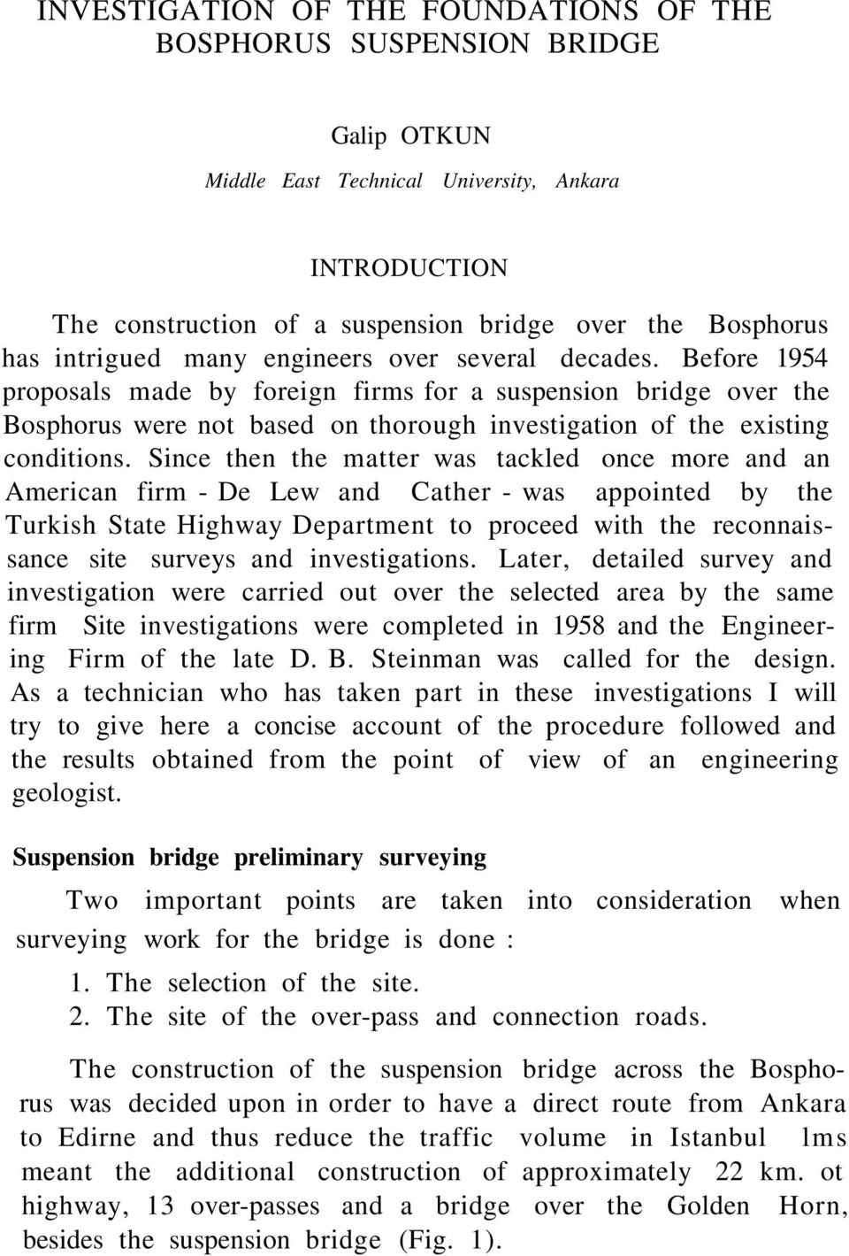 Before 1954 proposals made by foreign firms for a suspension bridge over the Bosphorus were not based on thorough investigation of the existing conditions.