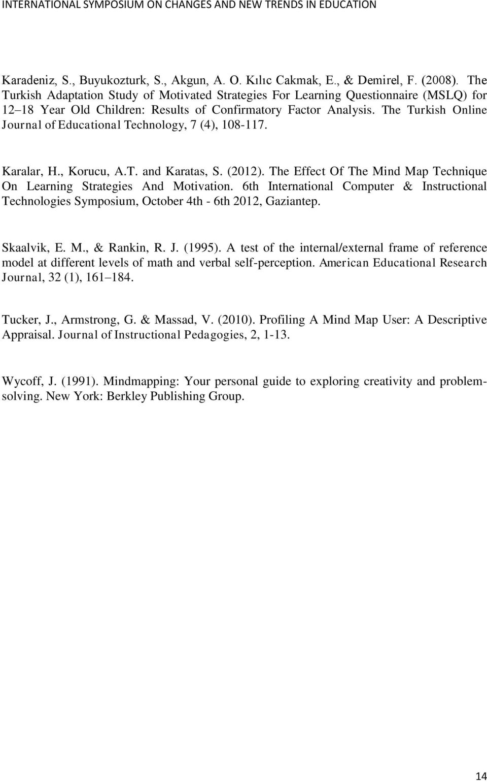 The Turkish Online Journal of Educational Technology, 7 (4), 108-117. Karalar, H., Korucu, A.T. and Karatas, S. (2012). The Effect Of The Mind Map Technique On Learning Strategies And Motivation.