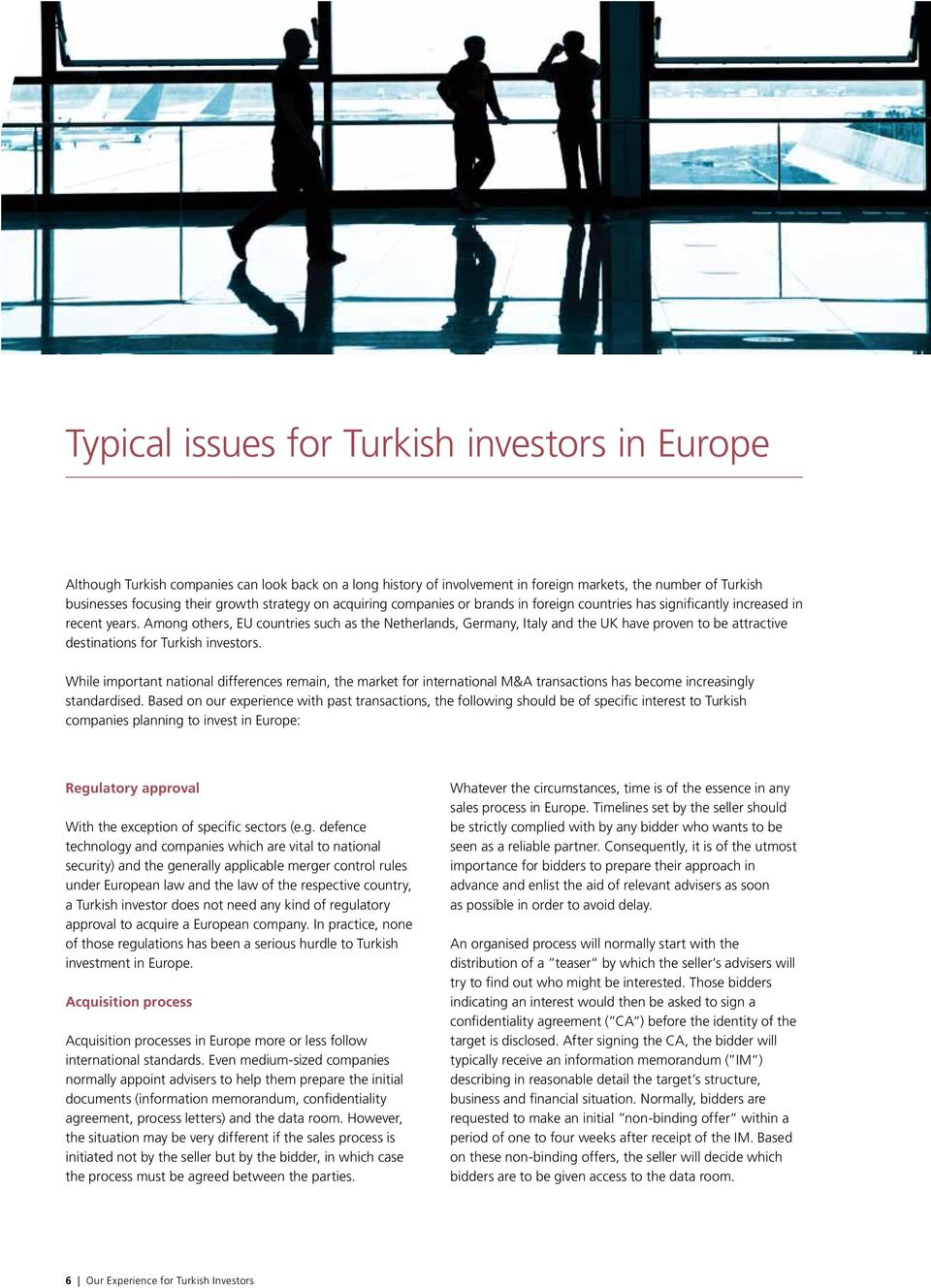 Among others, EU countries such as the Netherlands, Germany, Italy and the UK have proven to be attractive destinations for Turkish investors.