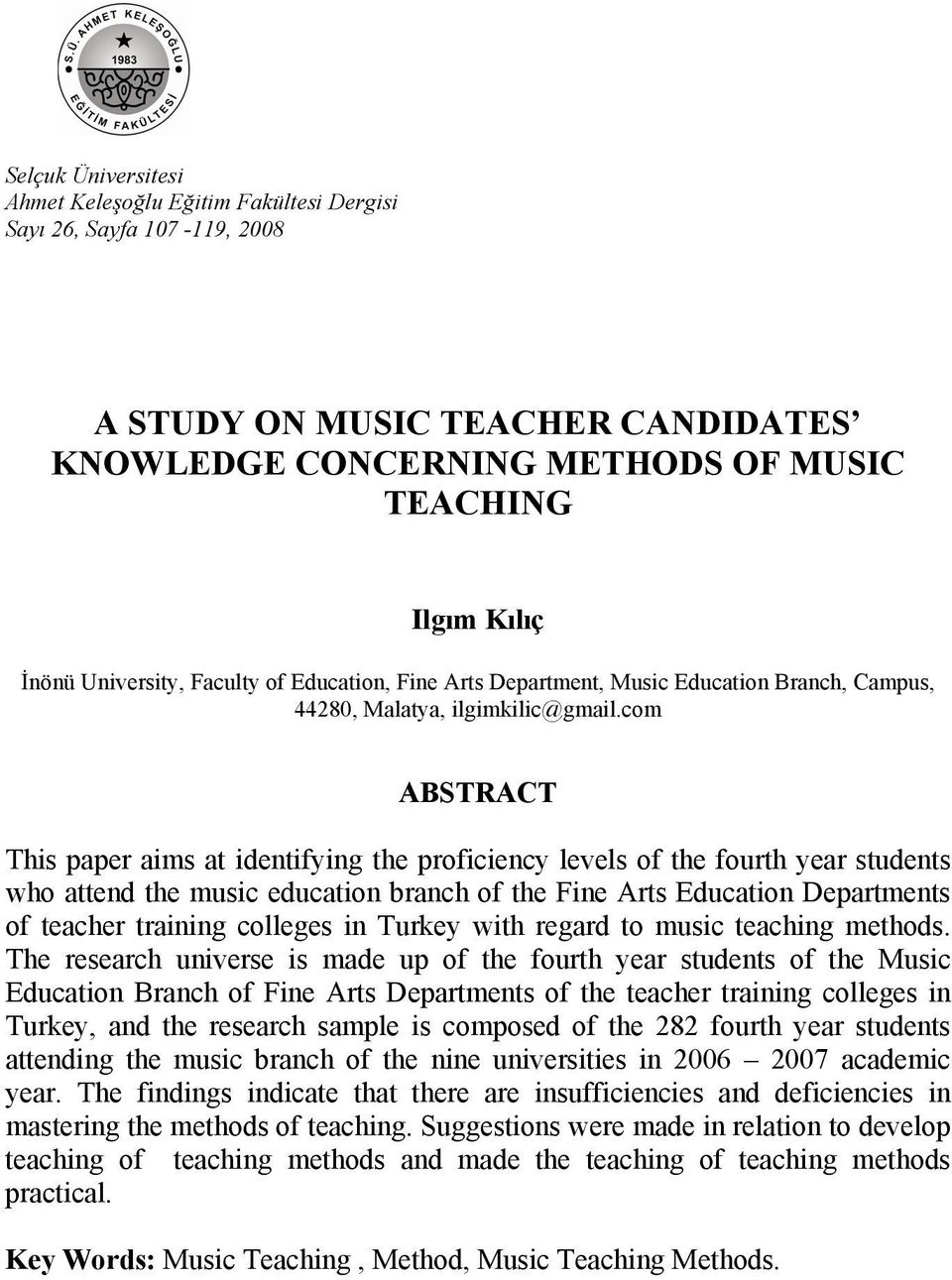 com ABSTRACT This paper aims at identifying the proficiency levels of the fourth year students who attend the music education branch of the Fine Arts Education Departments of teacher training