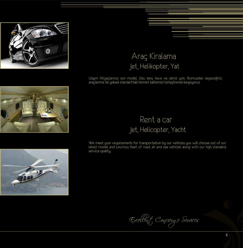 Rent a car Jet, Helicopter, Yacht We meet your requirements for