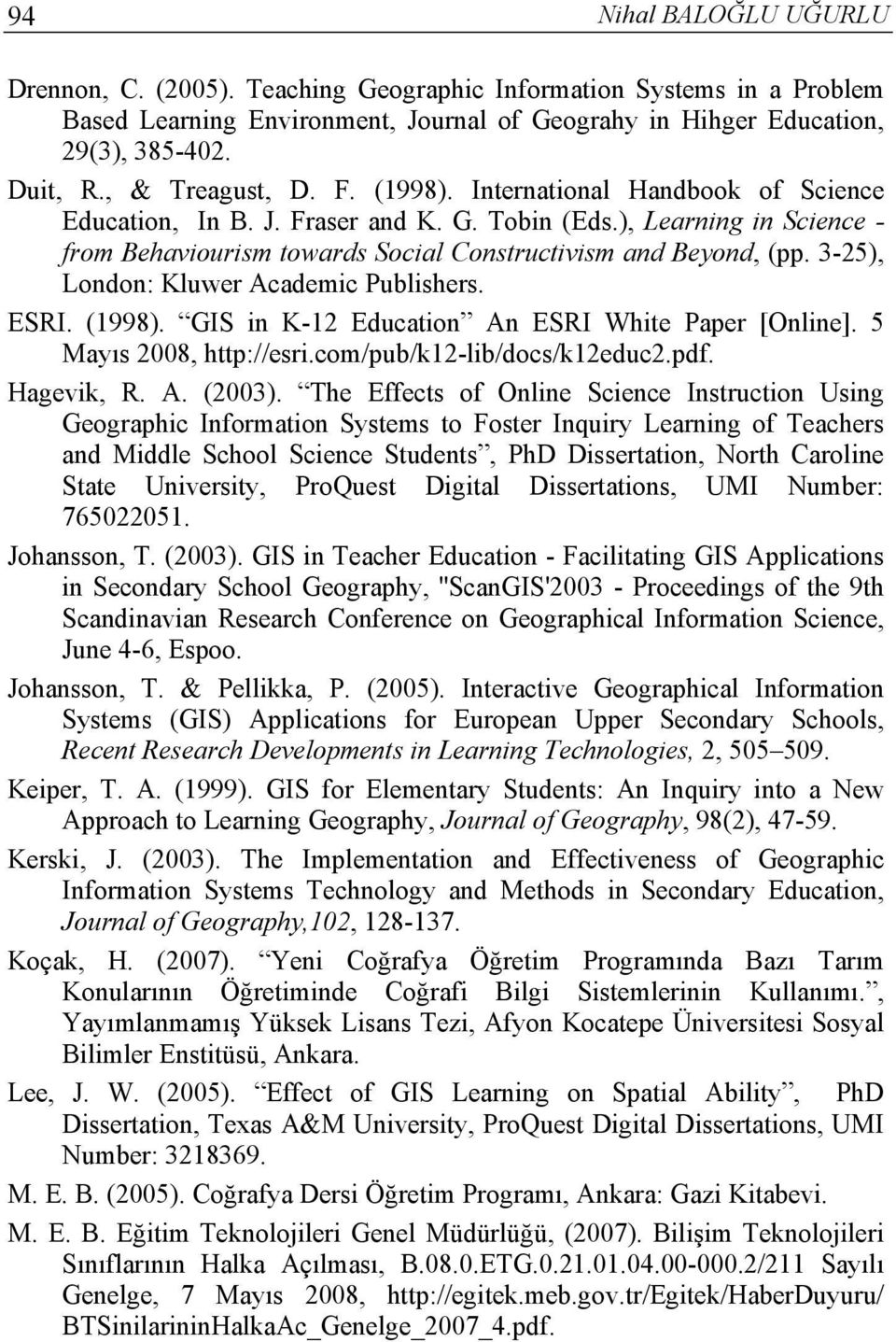 3-25), London: Kluwer Academic Publishers. ESRI. (1998). GIS in K-12 Education An ESRI White Paper [Online]. 5 Mayıs 2008, http://esri.com/pub/k12-lib/docs/k12educ2.pdf. Hagevik, R. A. (2003).