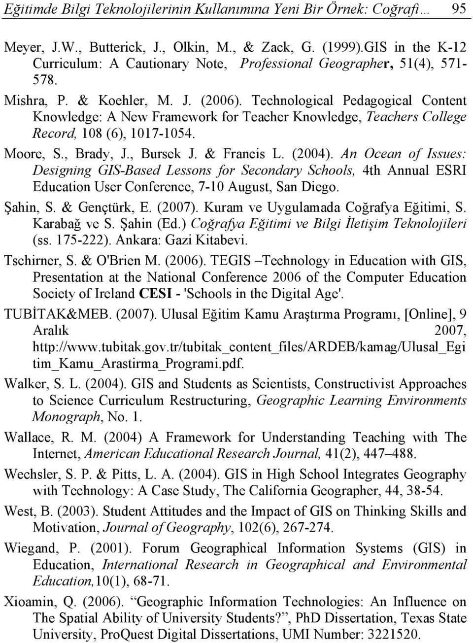 Technological Pedagogical Content Knowledge: A New Framework for Teacher Knowledge, Teachers College Record, 108 (6), 1017-1054. Moore, S., Brady, J., Bursek J. & Francis L. (2004).