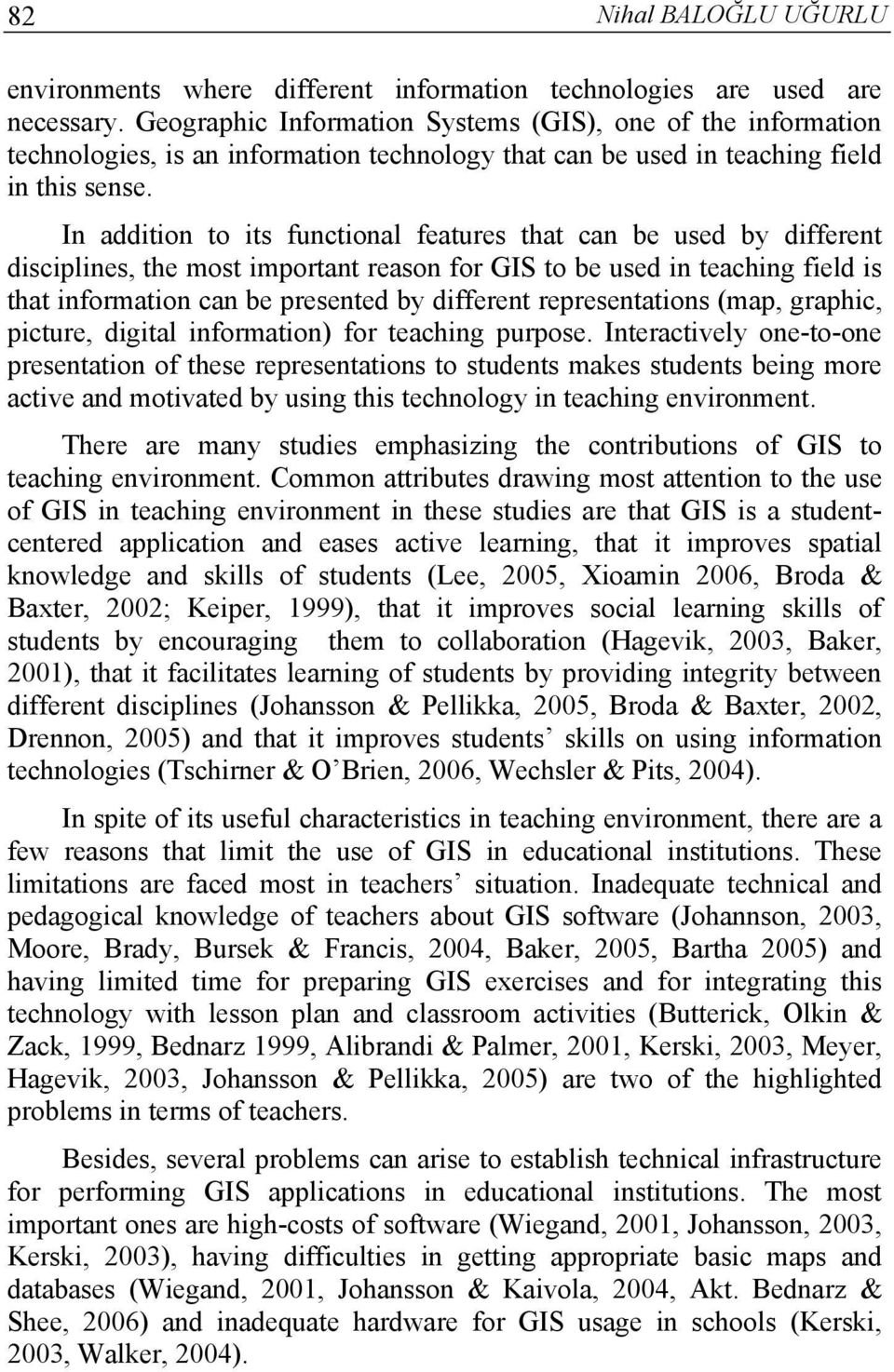 In addition to its functional features that can be used by different disciplines, the most important reason for GIS to be used in teaching field is that information can be presented by different