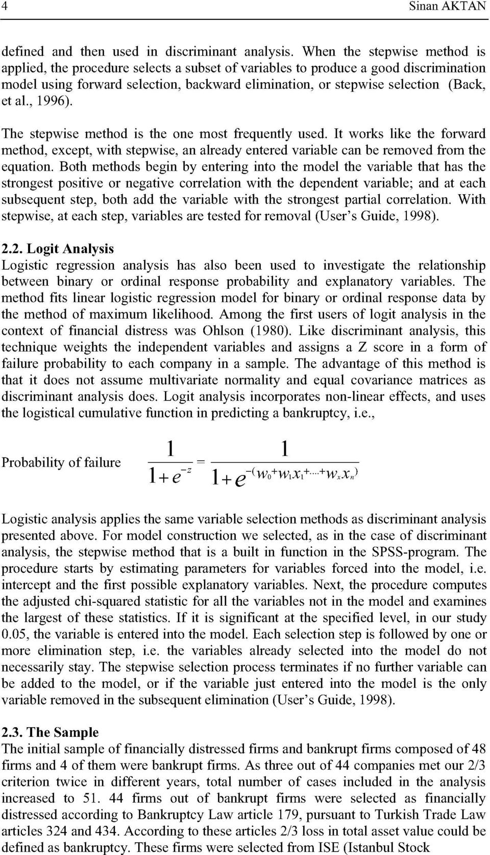 al., 1996). The stepwise method is the one most frequently used. it works like the fonvard method, except, with stepwise, an already entered variable can be removed from the equation.