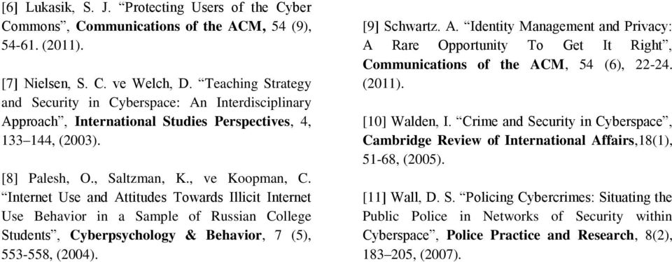 Internet Use and Attitudes Towards Illicit Internet Use Behavior in a Sample of Russian College Students, Cyberpsychology & Behavior, 7 (5), 553-558, (2004). [9] Schwartz. A. Identity Management and Privacy: A Rare Opportunity To Get It Right, Communications of the ACM, 54 (6), 22-24.