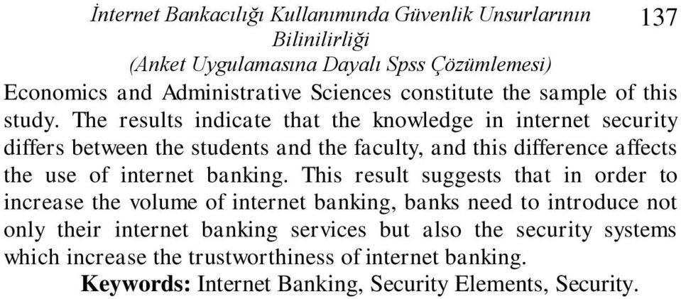 The results indicate that the knowledge in internet security differs between the students and the faculty, and this difference affects the use of internet