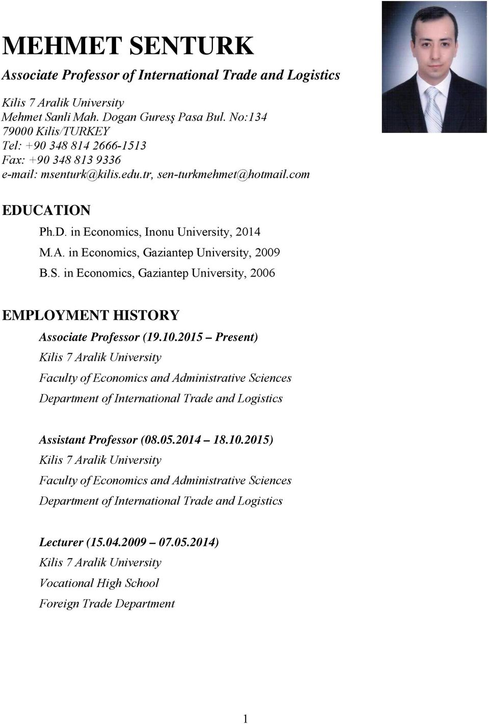 S. in Economics, Gaziantep University, 2006 EMPLOYMENT HISTORY Associate Professor (19.10.