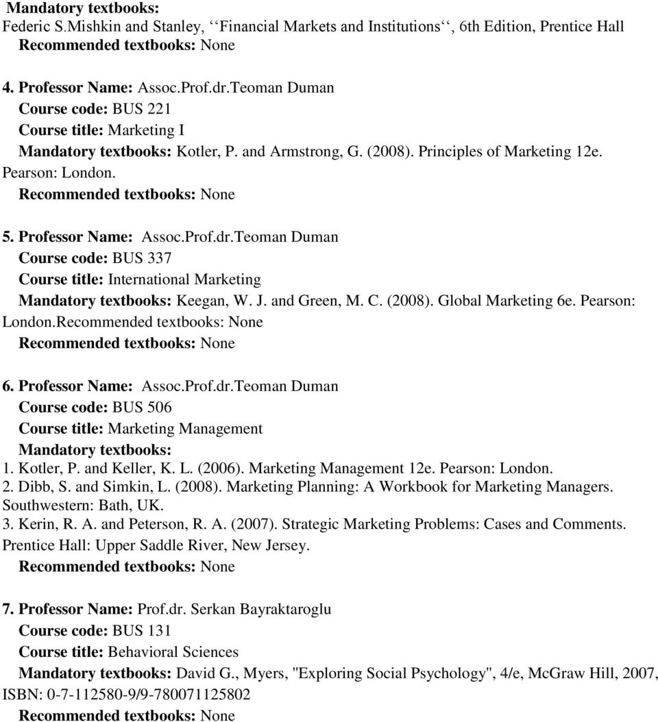 and Green, M. C. (2008). Global Marketing 6e. Pearson: London. 6. Professor Name: Assoc.Prof.dr.Teoman Duman Course code: BUS 506 Course title: Marketing Management 1. Kotler, P. and Keller, K. L. (2006).