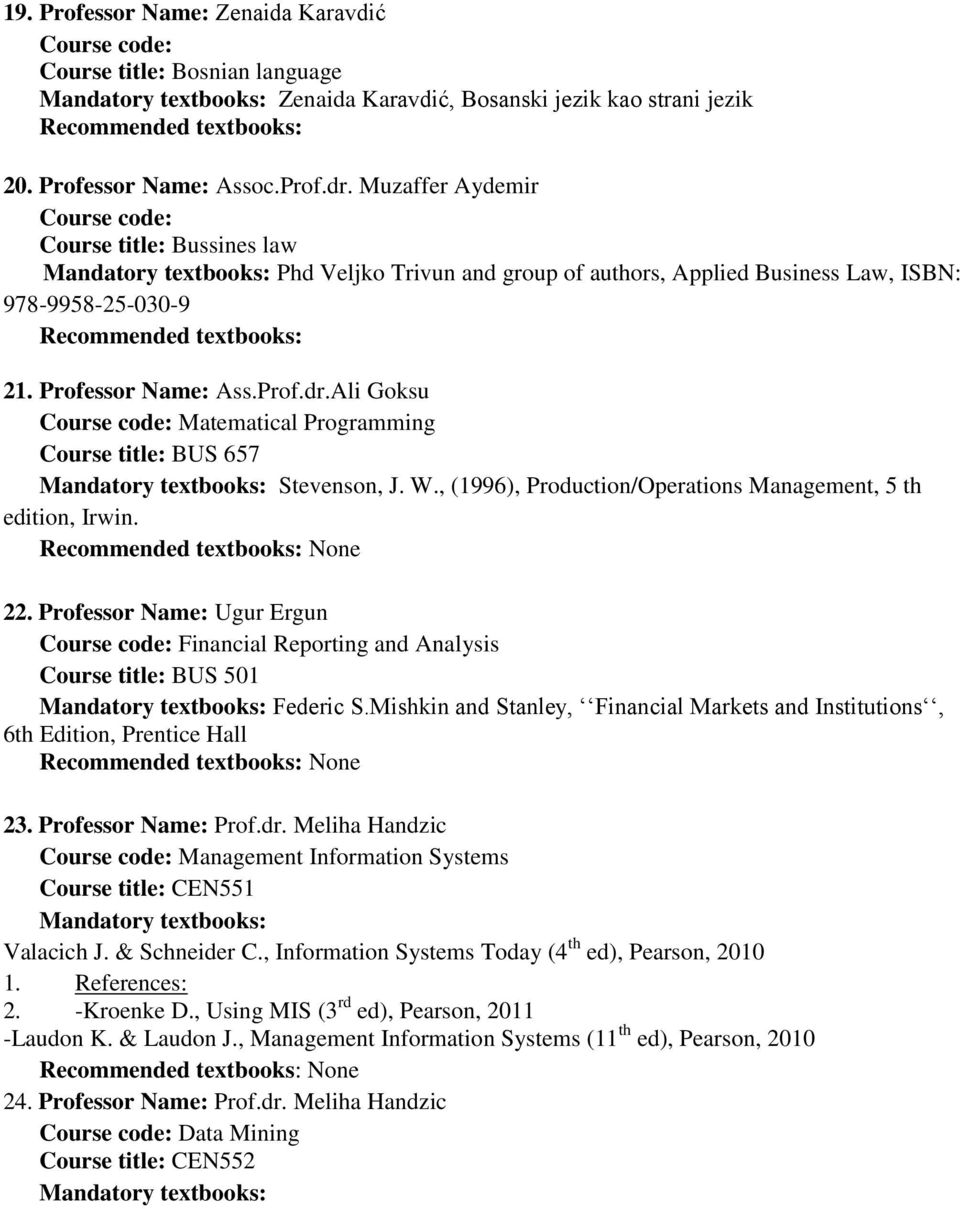 Ali Goksu Course code: Matematical Programming Course title: BUS 657 Stevenson, J. W., (1996), Production/Operations Management, 5 th edition, Irwin. 22.