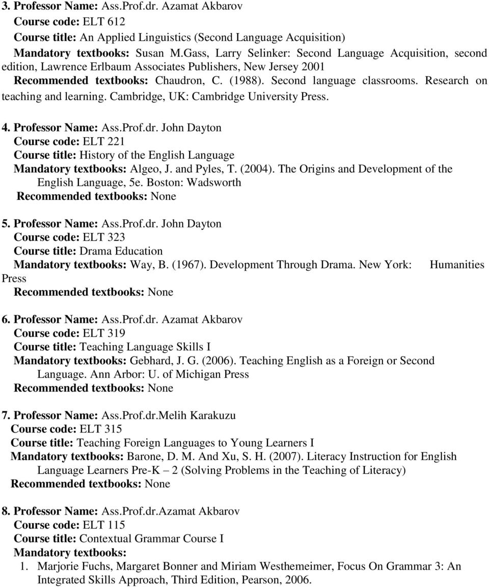 Research on teaching and learning. Cambridge, UK: Cambridge University Press. 4. Professor Name: Ass.Prof.dr. John Dayton Course code: ELT 221 Course title: History of the English Language Algeo, J.