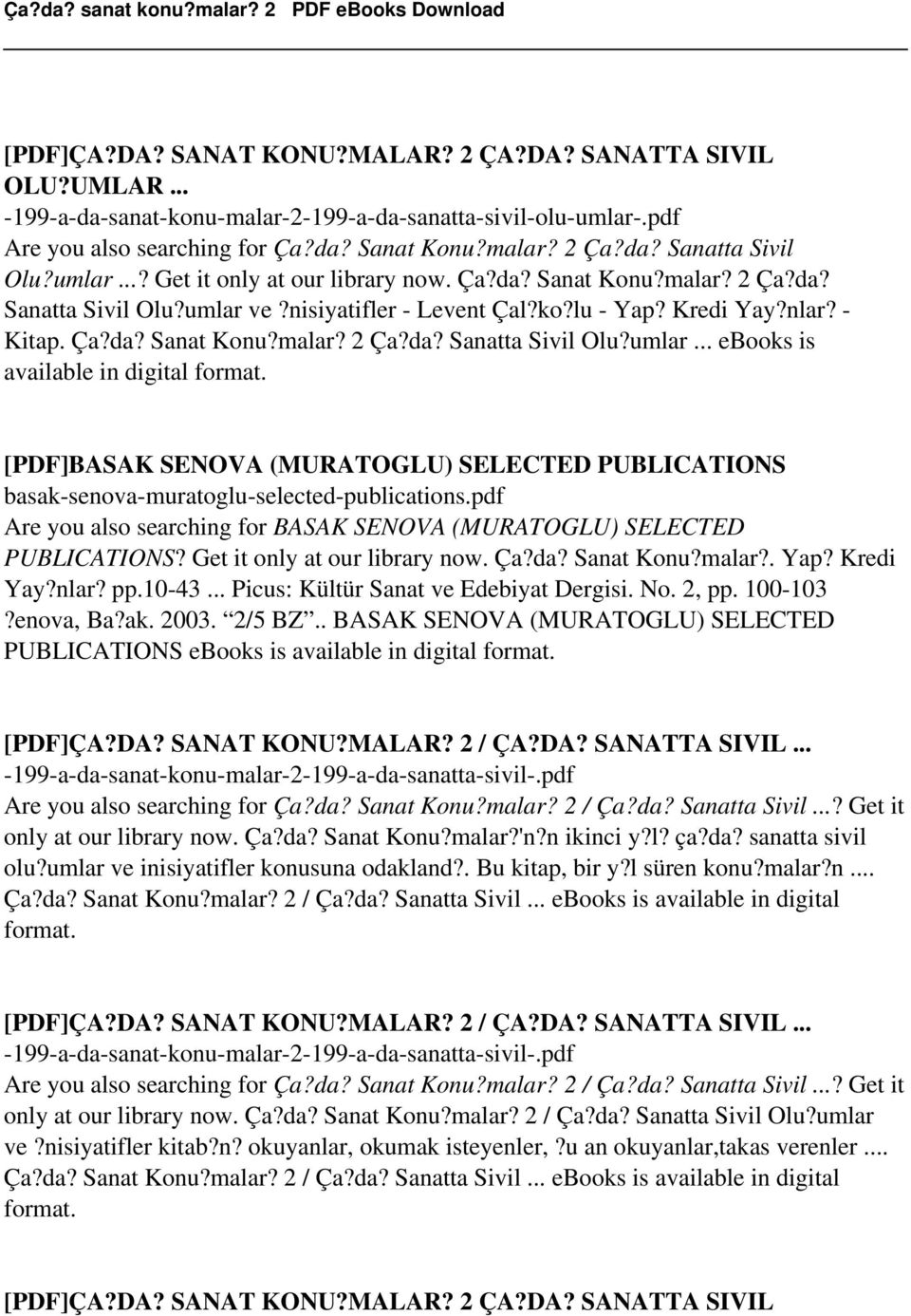 pdf Are you also searching for BASAK SENOVA (MURATOGLU) SELECTED PUBLICATIONS? Get it only at our library now. Ça?da? Sanat Konu?malar?. Yap? Kredi Yay?nlar? pp.10-43.