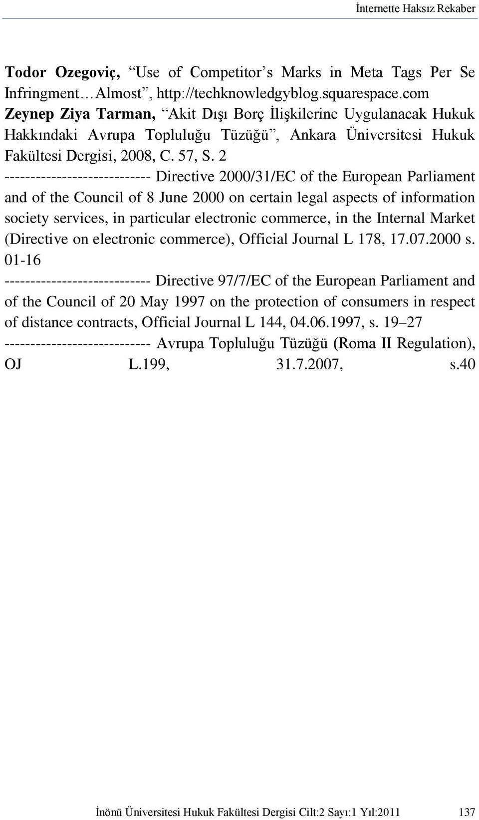 2 ---------------------------- Directive 2000/31/EC of the European Parliament and of the Council of 8 June 2000 on certain legal aspects of information society services, in particular electronic