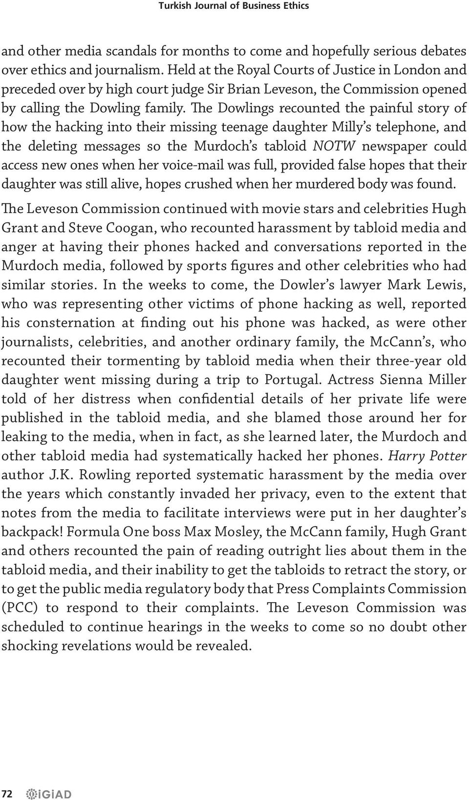 The Dowlings recounted the painful story of how the hacking into their missing teenage daughter Milly s telephone, and the deleting messages so the Murdoch s tabloid NOTW newspaper could access new