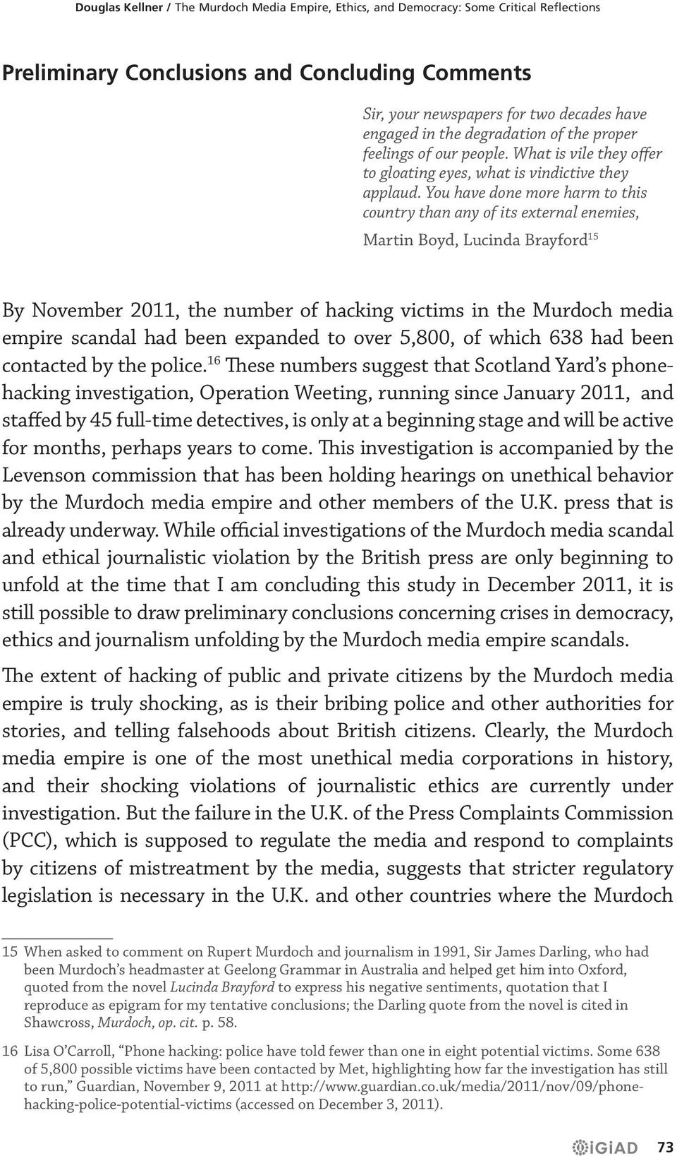 You have done more harm to this country than any of its external enemies, Martin Boyd, Lucinda Brayford 15 By November 2011, the number of hacking victims in the Murdoch media empire scandal had been