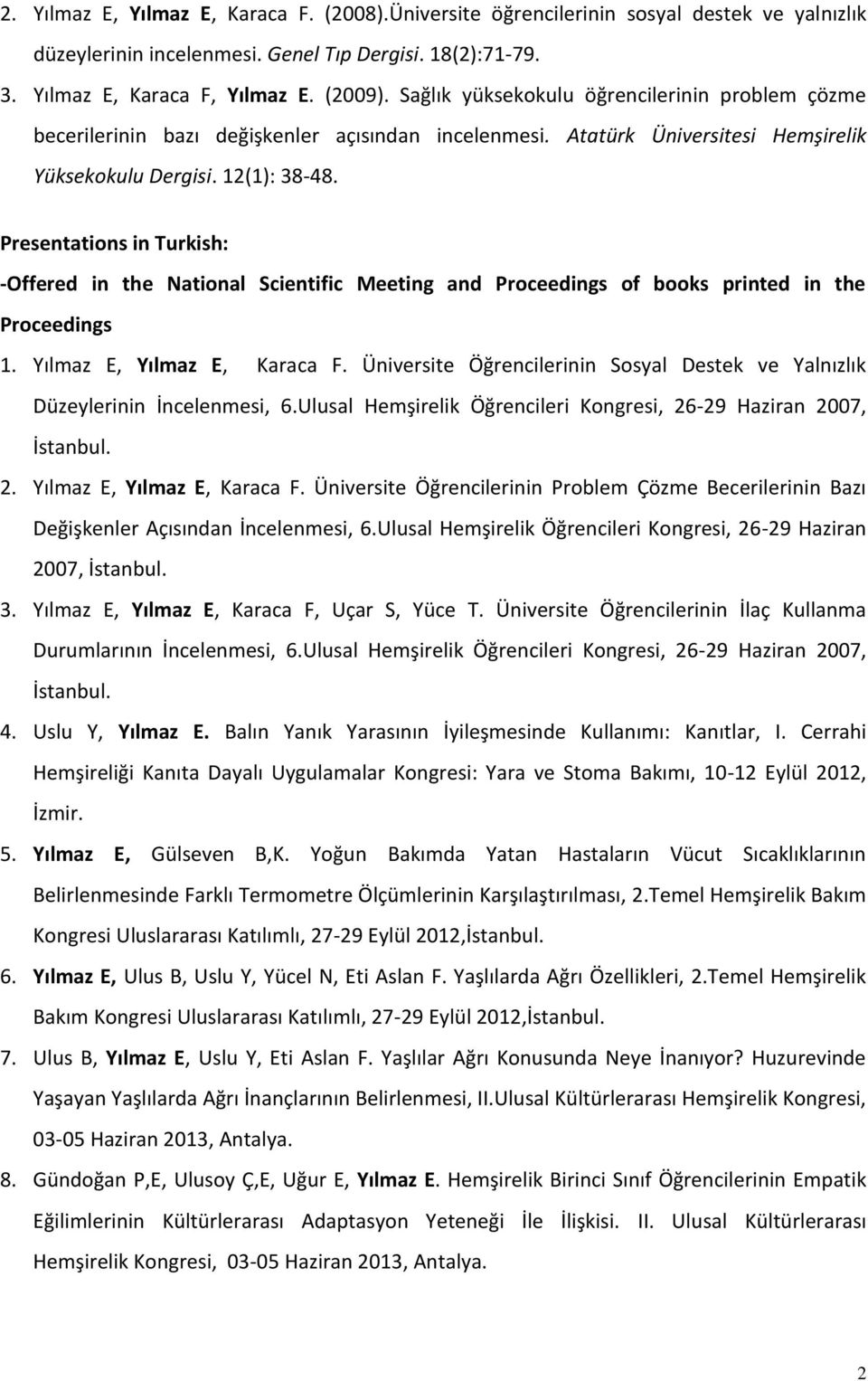 Presentations in Turkish: -Offered in the National Scientific Meeting and Proceedings of books printed in the Proceedings 1. Yılmaz E, Yılmaz E, Karaca F.