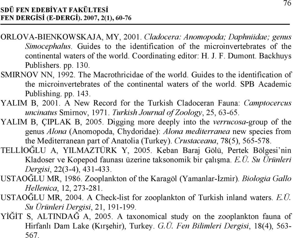 Guides to the identification of the microinvertebrates of the continental waters of the world. SPB Academic Publishing. pp. 143. YALIM B, 2001.