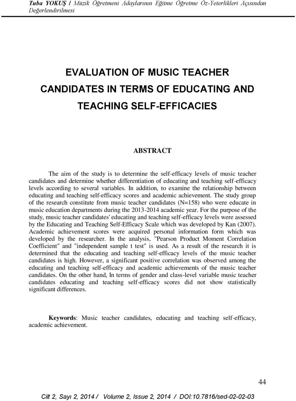 In addition, to examine the relationship between educating and teaching self-efficacy scores and academic achievement.