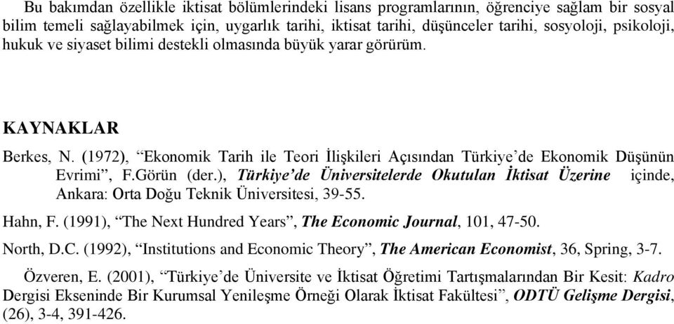), Türkiye de Üniversitelerde Okutulan İktisat Üzerine içinde, Ankara: Orta Doğu Teknik Üniversitesi, 39-55. Hahn, F. (1991), The Next Hundred Years, The Economic Journal, 101, 47-50. North, D.C.