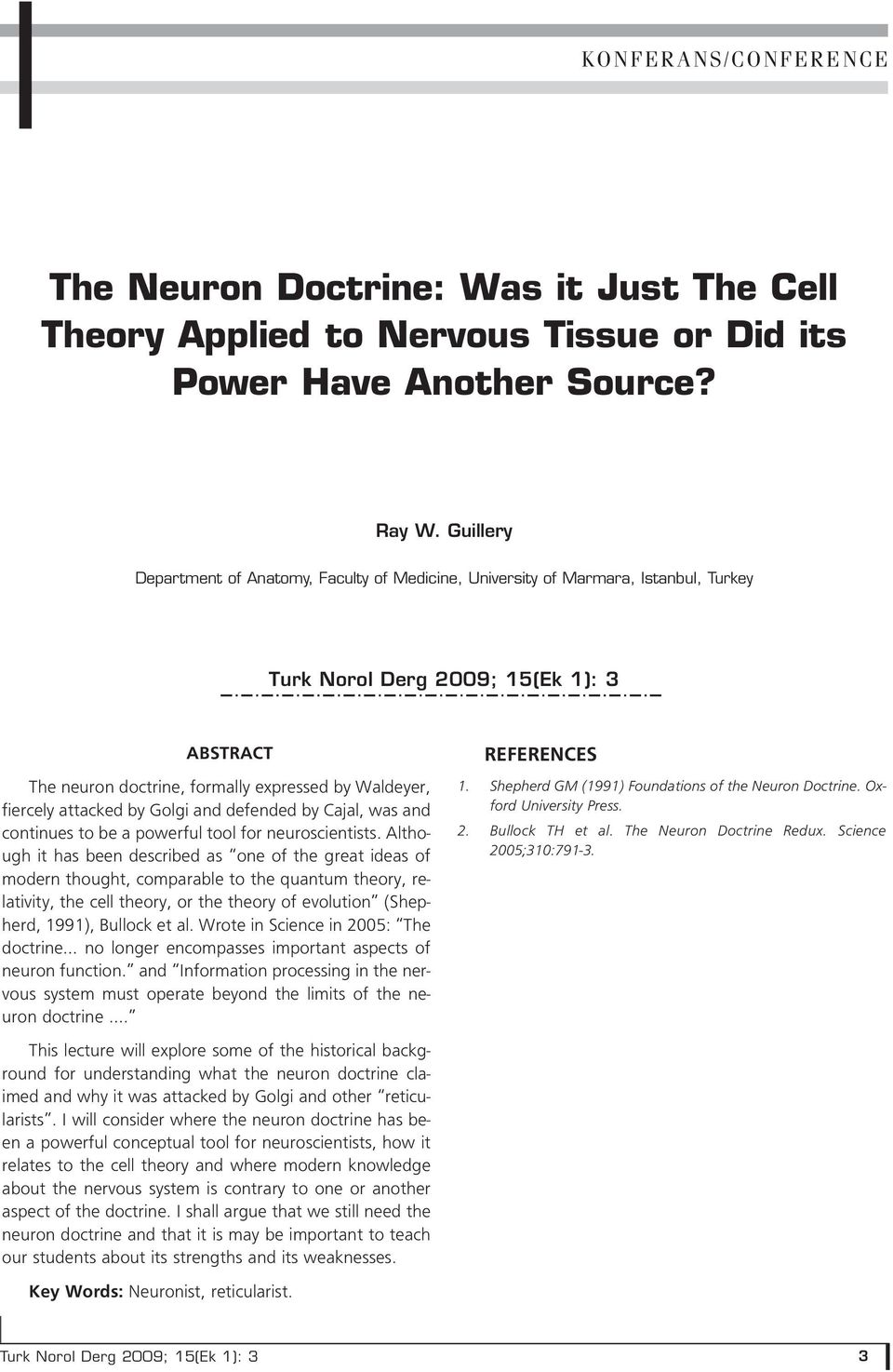 by Golgi and defended by Cajal, was and continues to be a powerful tool for neuroscientists.