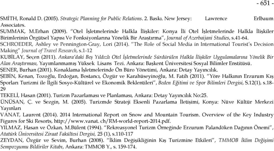 SCHROEDER, Ashley ve Pennington-Gray, Lori (2014). The Role of Social Media in International Tourist s Decision Making Journal of Travel Research, s.1-12 KUBİLAY, Seçen (2011).