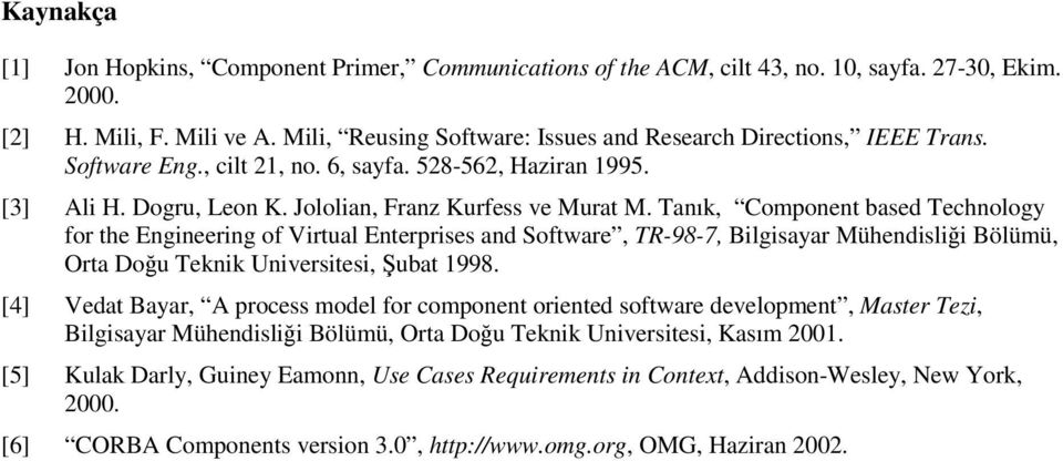 Tanık, Component based Technology for the Engineering of Virtual Enterprises and Software, TR-98-7, Bilgisayar Mühendislii Bölümü, Orta Dou Teknik Universitesi, ubat 1998.