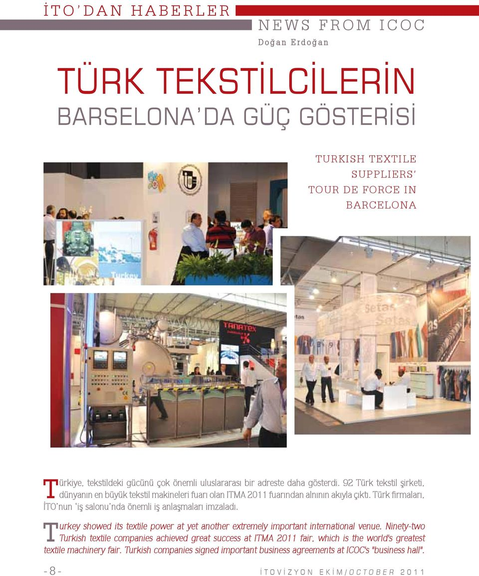 Türk firmaları, İTO nun iş salonu nda önemli iş anlaşmaları imzaladı. T urkey showed its textile power at yet another extremely important international venue.