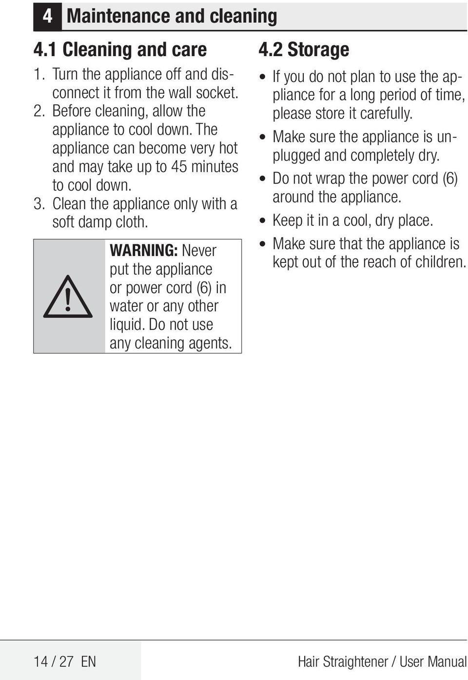 A WARNING: Never put the appliance or power cord (6) in water or any other liquid. Do not use any cleaning agents. 4.