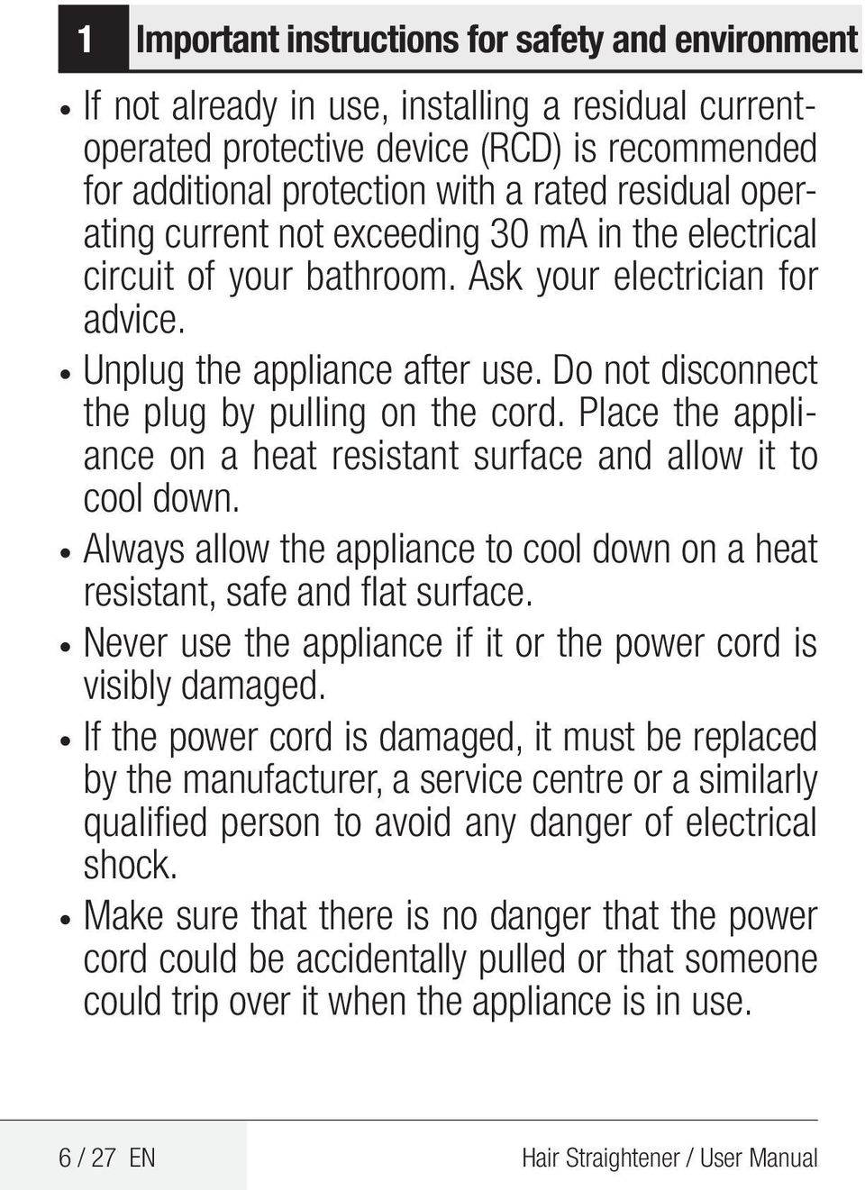 Place the appliance on a heat resistant surface and allow it to cool down. Always allow the appliance to cool down on a heat resistant, safe and flat surface.