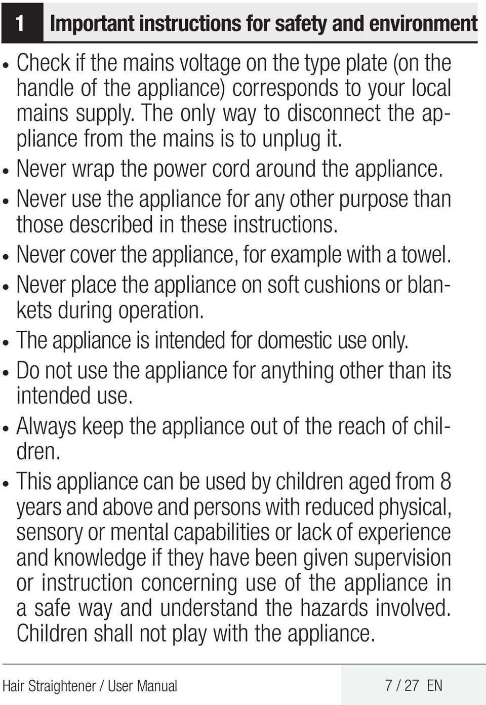 Never use the appliance for any other purpose than those described in these instructions. Never cover the appliance, for example with a towel.