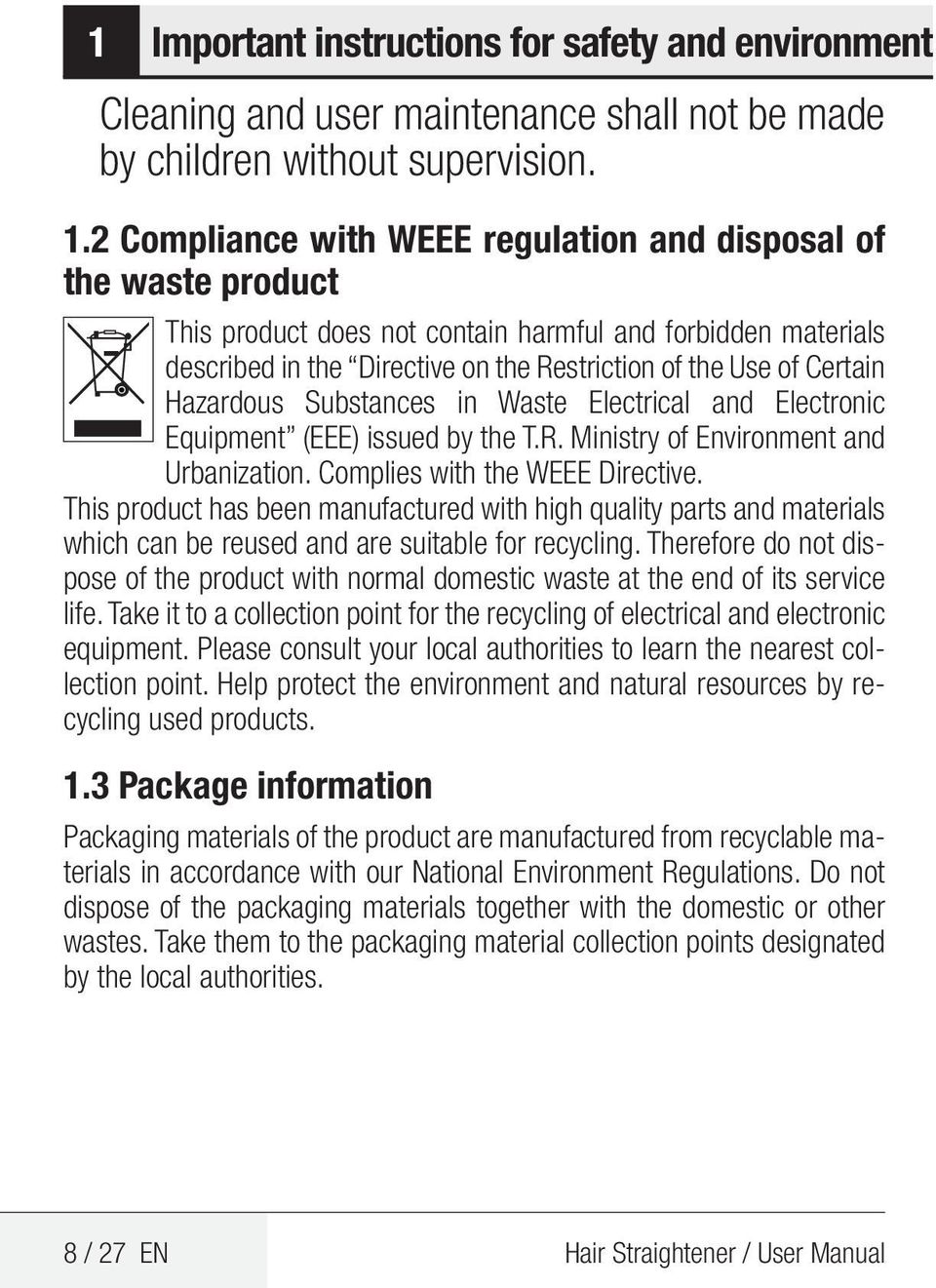 Hazardous Substances in Waste Electrical and Electronic Equipment (EEE) issued by the T.R. Ministry of Environment and Urbanization. Complies with the WEEE Directive.