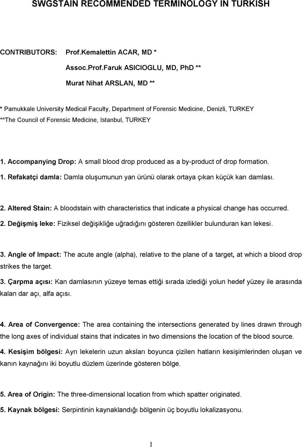 Faruk ASICIOGLU, MD, PhD ** Murat Nihat ARSLAN, MD ** * Pamukkale University Medical Faculty, Department of Forensic Medicine, Denizli, TURKEY **The Council of Forensic Medicine, Istanbul, TURKEY 1.