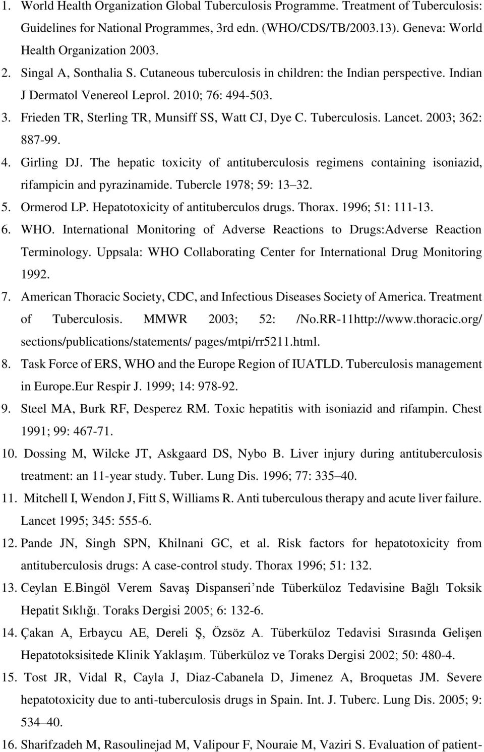 Tuberculosis. Lancet. 2003; 362: 887-99. 4. Girling DJ. The hepatic toxicity of antituberculosis regimens containing isoniazid, rifampicin and pyrazinamide. Tubercle 1978; 59: 13 32. 5. Ormerod LP.