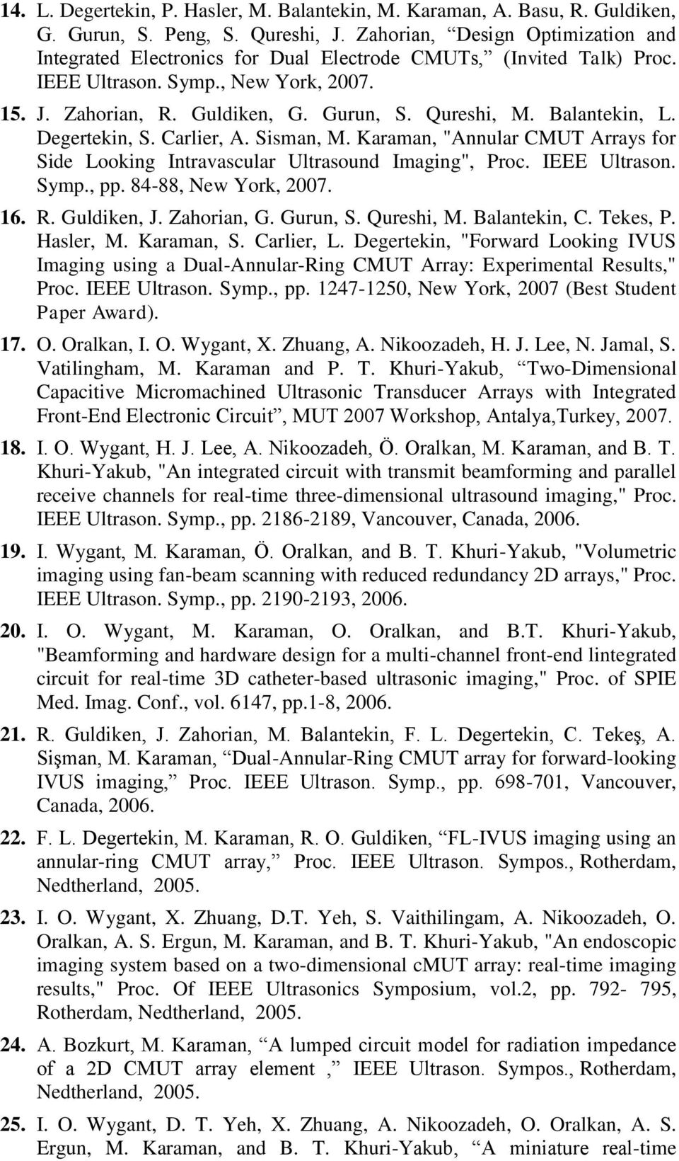 "Balantekin, L. Degertekin, S. Carlier, A. Sisman, M. Karaman, ""Annular CMUT Arrays for Side Looking Intravascular Ultrasound Imaging"", Proc. IEEE Ultrason. Symp., pp. 84-88, New York, 2007. 16. R."