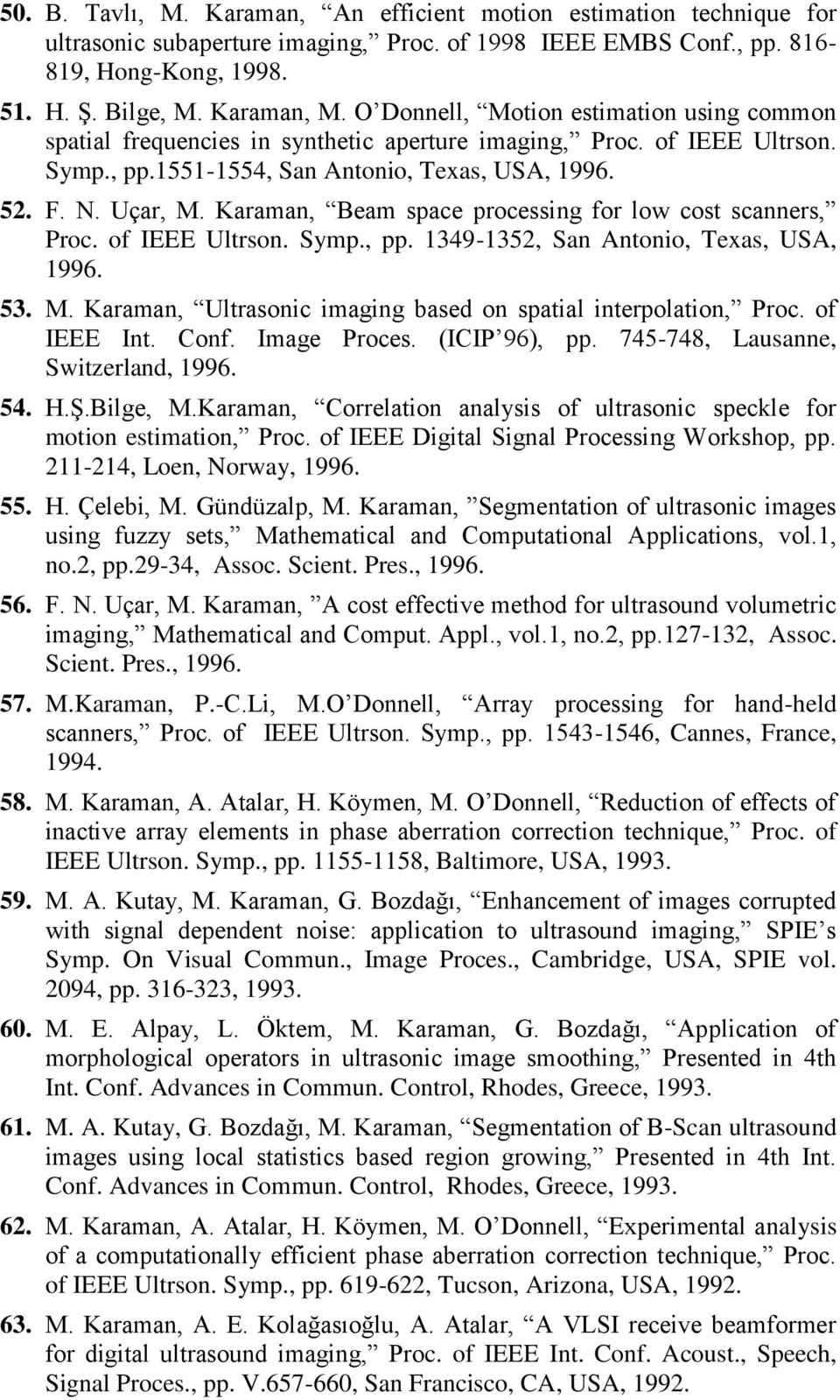 Karaman, Beam space processing for low cost scanners, Proc. of IEEE Ultrson. Symp., pp. 1349-1352, San Antonio, Texas, USA, 1996. 53. M.