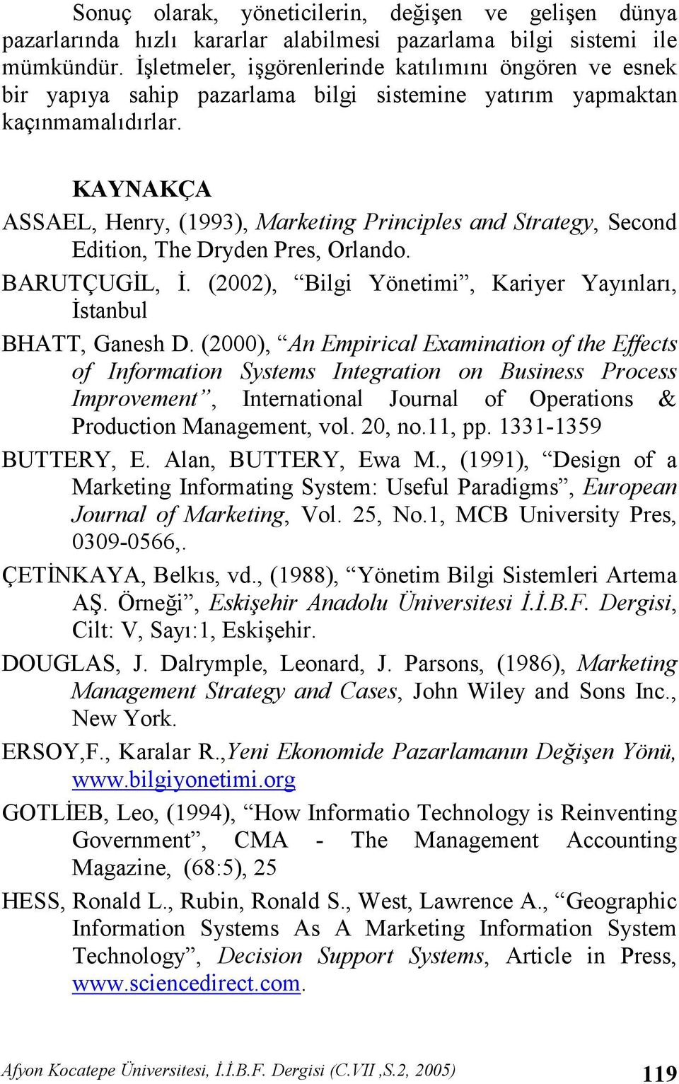 KAYNAKÇA ASSAEL, Henry, (1993), Marketing Principles and Strategy, Second Edition, The Dryden Pres, Orlando. BARUTÇUG0L, 0. (2002), Bilgi Yönetimi, Kariyer Yaynlar, 0stanbul BHATT, Ganesh D.