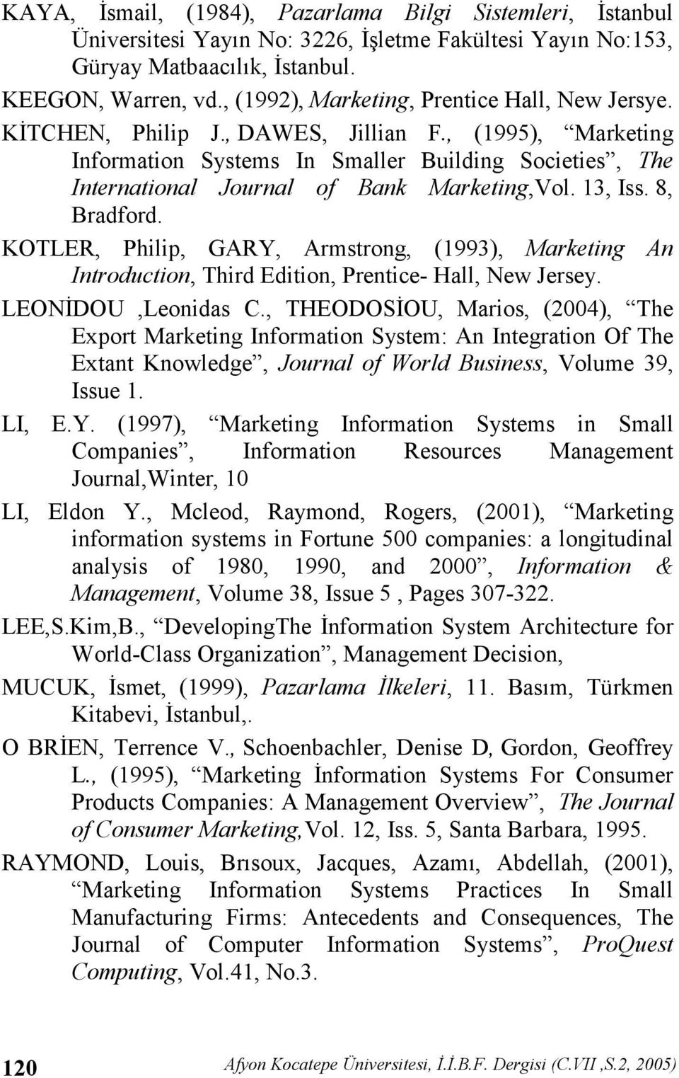 , (1995), Marketing Information Systems In Smaller Building Societies, The International Journal of Bank Marketing,Vol. 13, Iss. 8, Bradford.