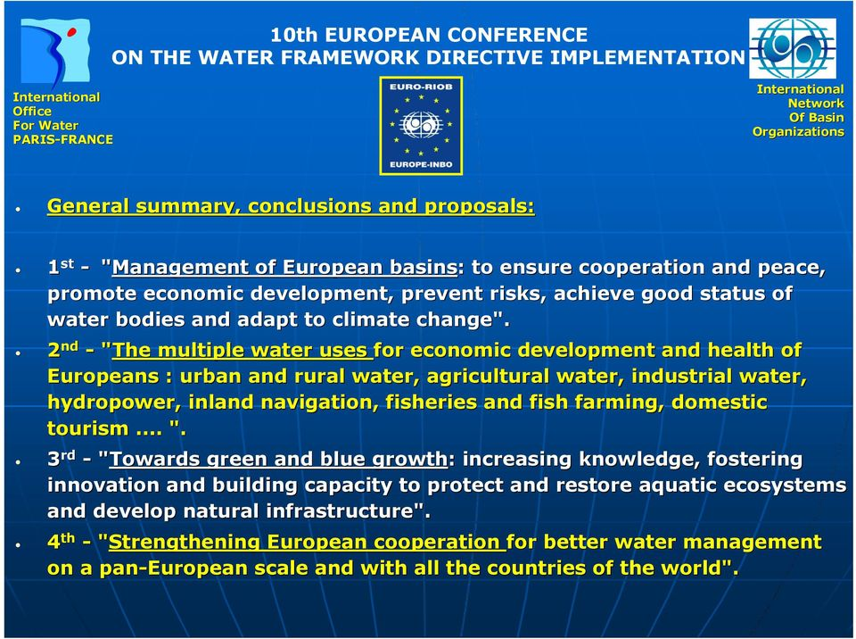 "2 nd - ""The multiple water uses for economic development and health of Europeans : urban and rural water, agricultural water, industrial l water, hydropower, inland navigation, fisheries and fish"