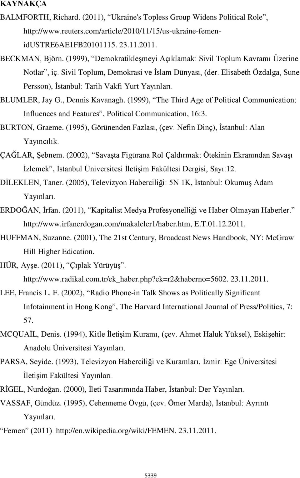 BLUMLER, Jay G., Dennis Kavanagh. (1999), The Third Age of Political Communication: Influences and Features, Political Communication, 16:3. BURTON, Graeme. (1995), Görünenden Fazlası, (çev.