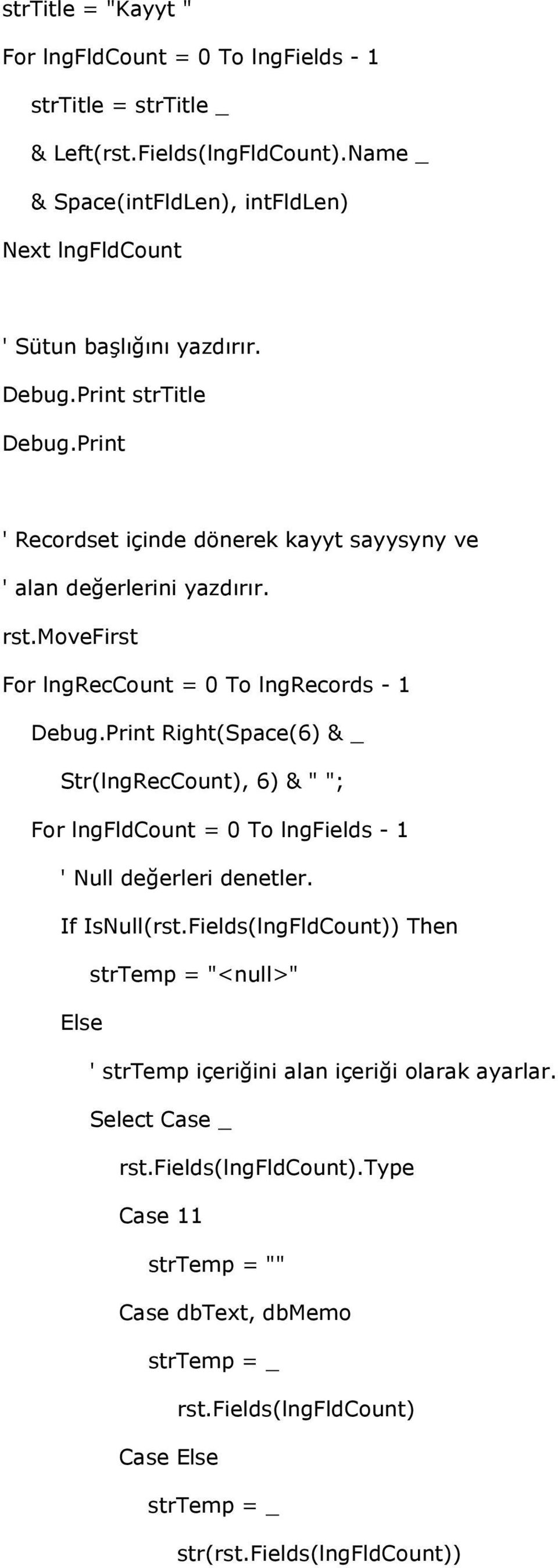 "Print Right(Space(6) & _ Str(lngRecCount), 6) & "" ""; For lngfldcount = 0 To lngfields - 1 ' Null de>erleri denetler. If IsNull(rst."