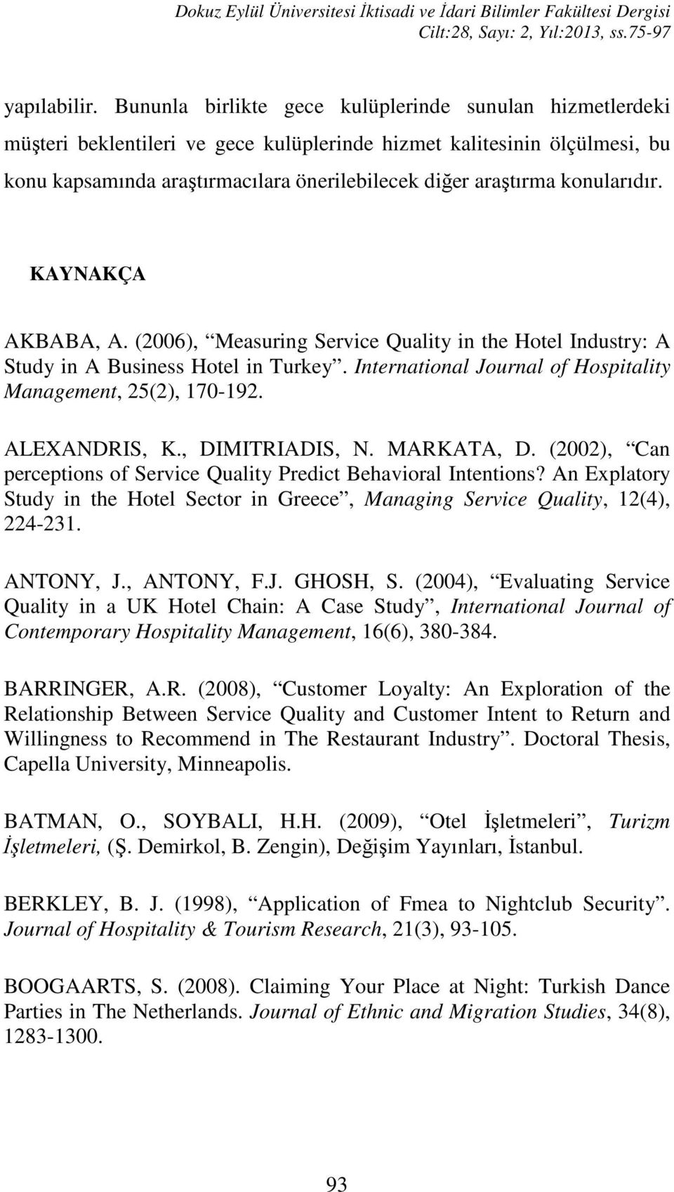 konularıdır. KAYNAKÇA AKBABA, A. (2006), Measuring Service Quality in the Hotel Industry: A Study in A Business Hotel in Turkey. International Journal of Hospitality Management, 25(2), 170-192.