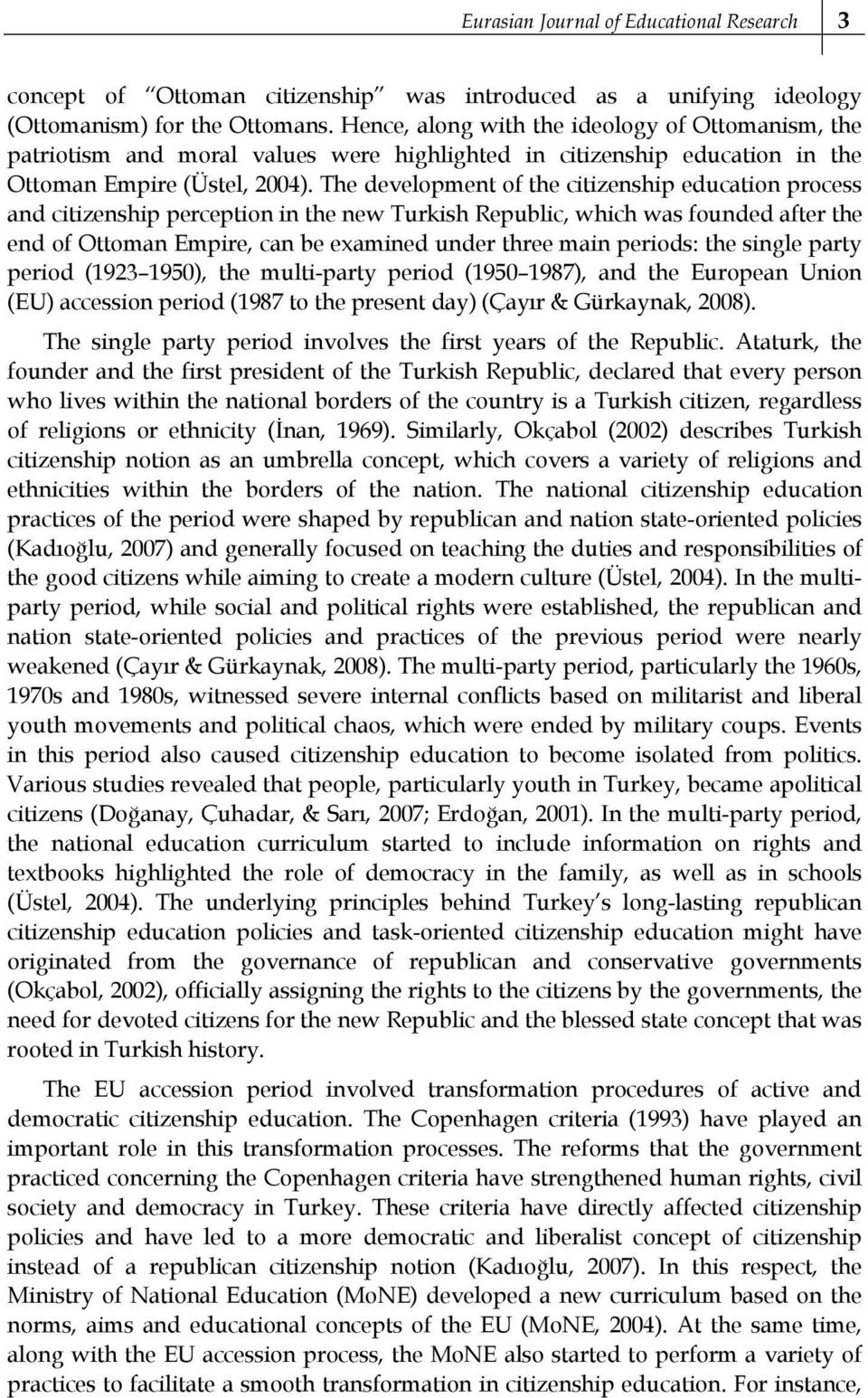 The development of the citizenship education process and citizenship perception in the new Turkish Republic, which was founded after the end of Ottoman Empire, can be examined under three main