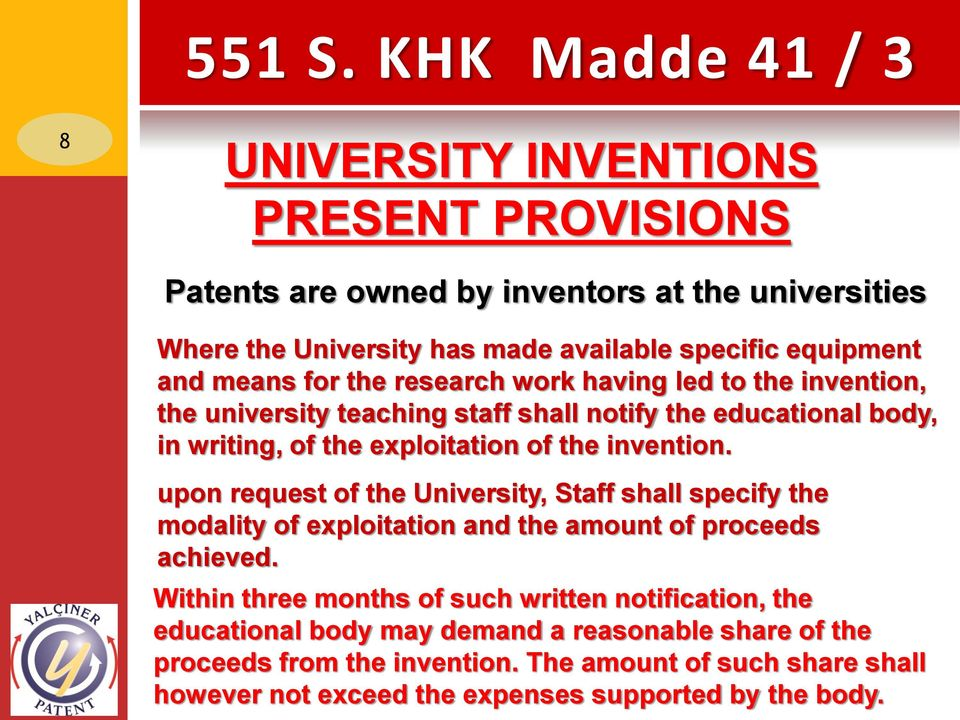 means for the research work having led to the invention, the university teaching staff shall notify the educational body, in writing, of the exploitation of the invention.