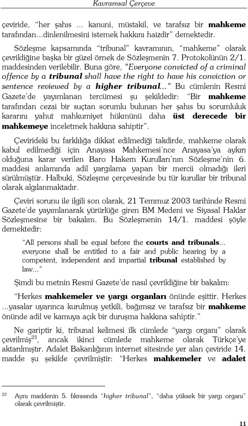 Buna göre, Everyone convicted of a criminal offence by a tribunal shall have the right to have his conviction or sentence reviewed by a higher tribunal.