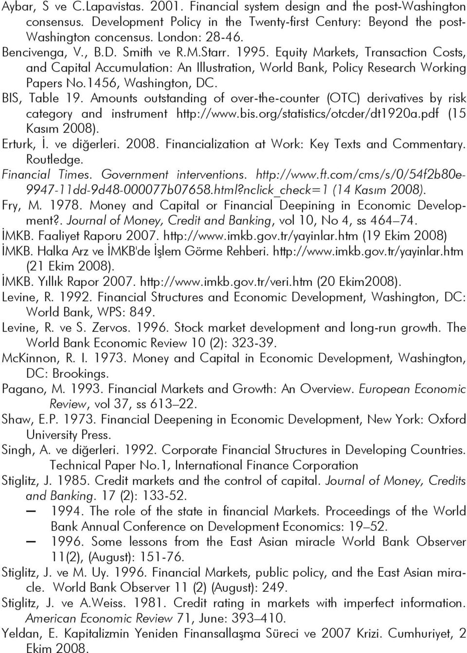 BIS, Table 19. Amounts outstanding of over-the-counter (OTC) derivatives by risk category and instrument http://www.bis.org/statistics/otcder/dt1920a.pdf (15 Kasım 2008). Erturk, İ. ve diğerleri.