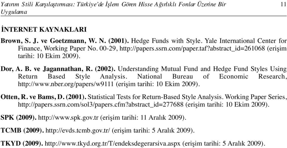 Understanding Mutual Fund and Hedge Fund Styles Using Return Based Style Analysis. National Bureau of Economic Research, http://www.nber.org/papers/w9111 (erişim tarihi: 10 Ekim 2009). Otten, R.