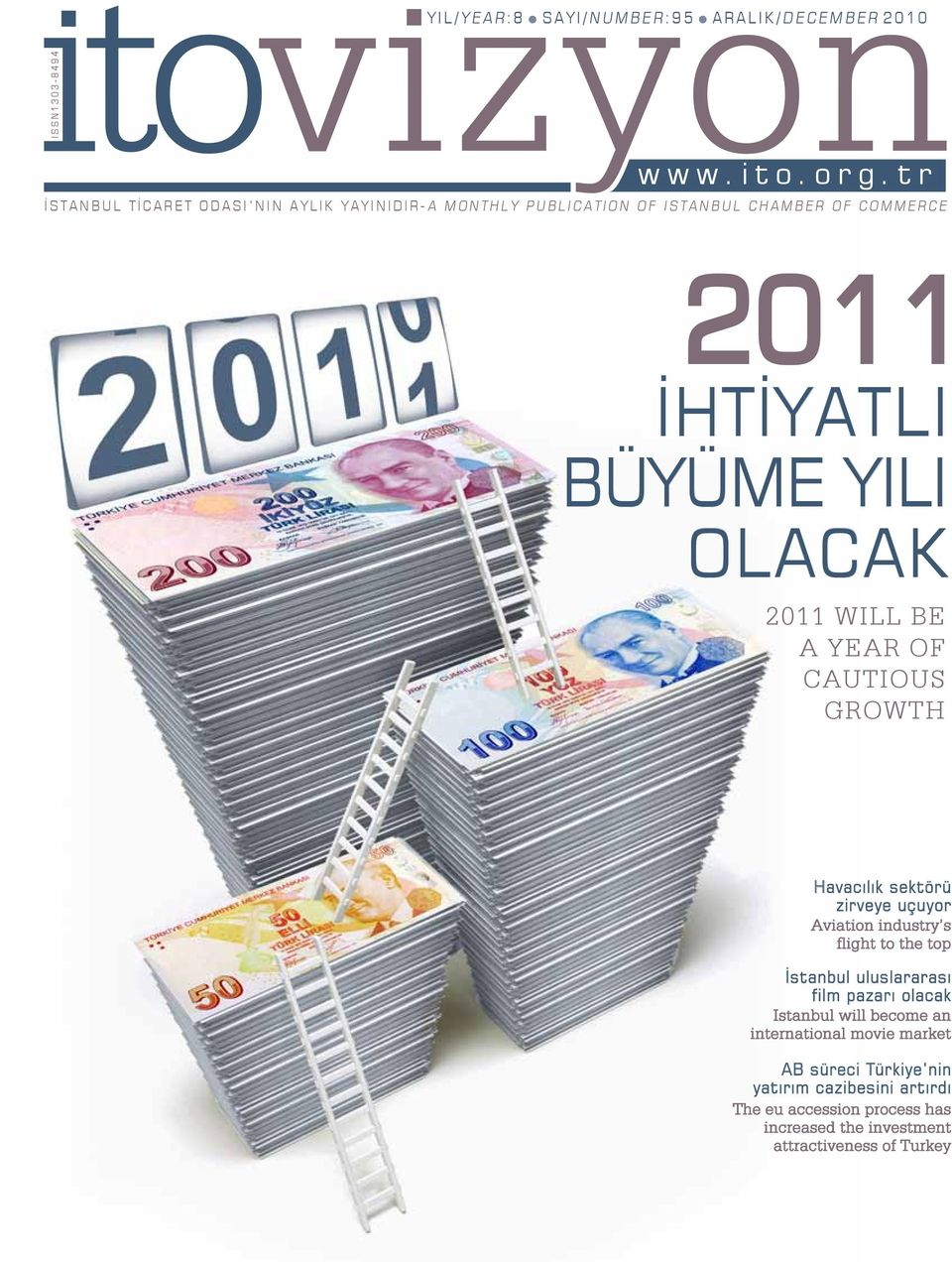 OLACAK 2011 WILL BE A YEAR OF CAUTIOUS GROWTH Havacılık sektörü zirveye uçuyor Aviation industry s flight to the top İstanbul