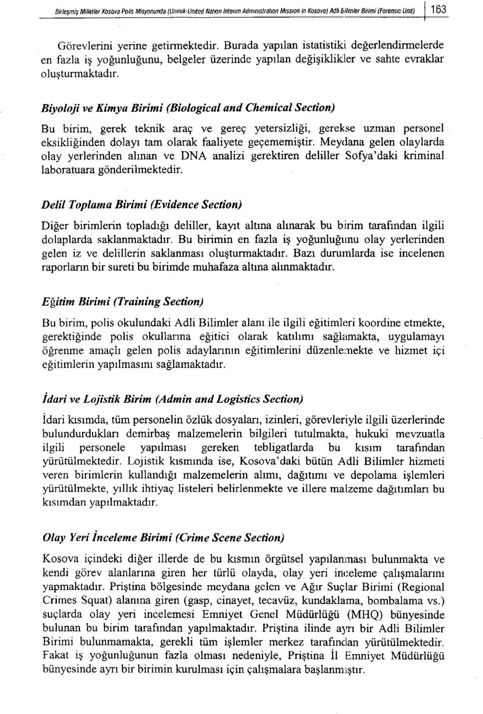 Biyoloji ve Kimya Birimi (Biological and Chemical Section) Bu birim, gerek teknik arag ve gereg yetersizlisi, gerekse uzman personel eksiklifinden dolayr tam olarak faaliyete gegememigtir.
