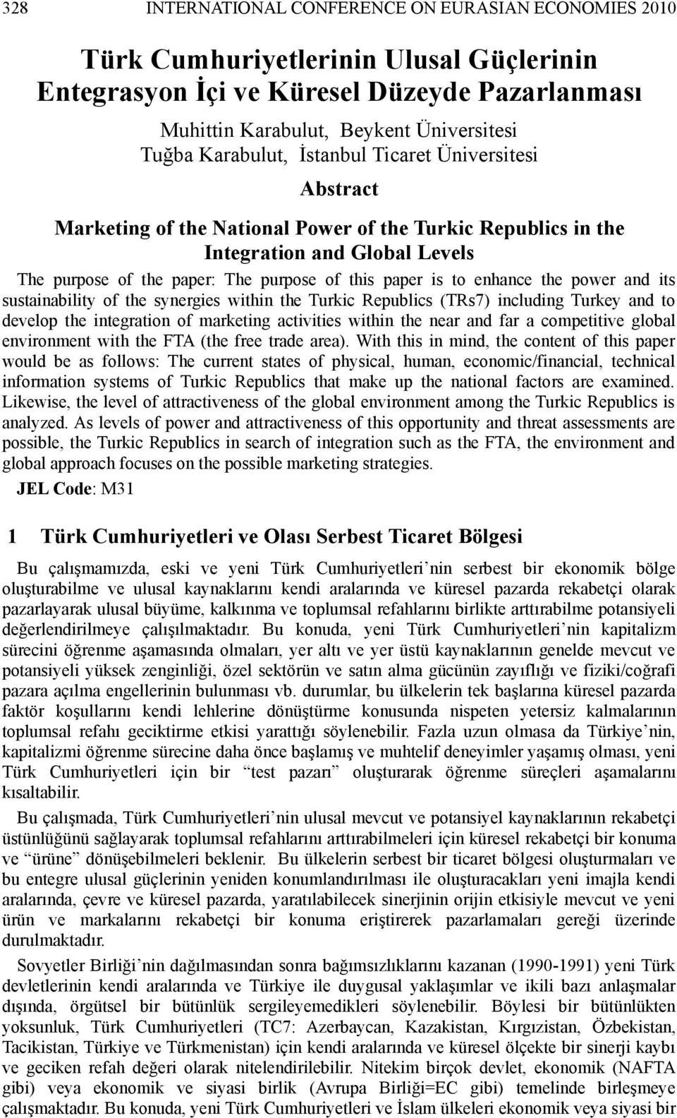 to enhance the power and its sustainability of the synergies within the Turkic Republics (TRs7) including Turkey and to develop the integration of marketing activities within the near and far a