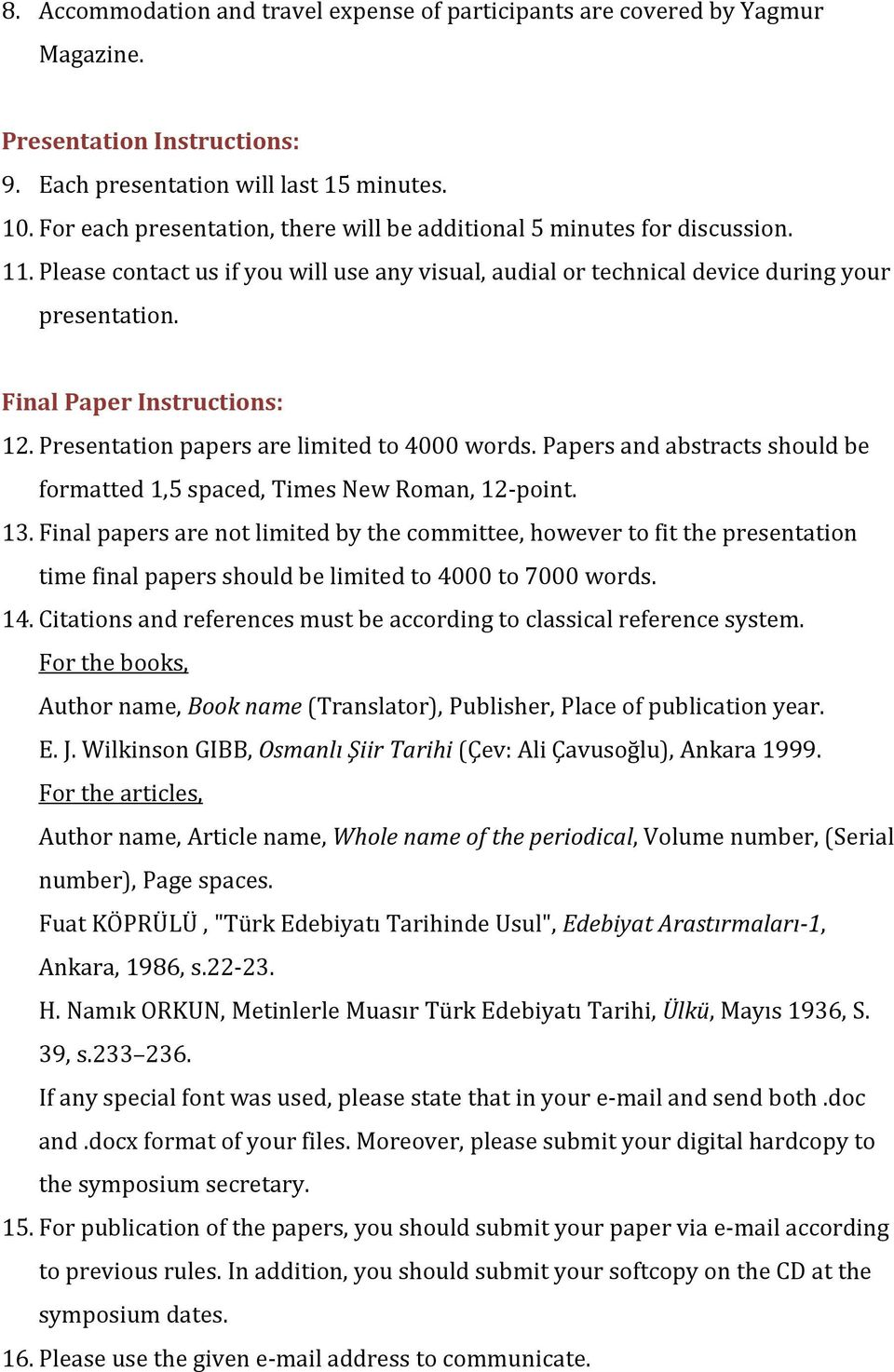 Final Paper Instructions: 12. Presentation papers are limited to 4000 words. Papers and abstracts should be formatted 1,5 spaced, Times New Roman, 12-point. 13.